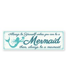 Look what I found on #zulily! 'Always Be a Mermaid' Wall Sign by My Word! #zulilyfinds