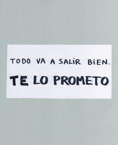 Todo va a salir bien, te lo prometo. #frases