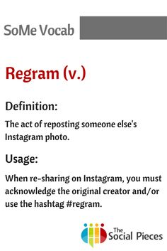Regram: The act of reposting someone else's Instagram photo. When re-sharing on Instagram, you must  acknowledge the original creator and/or use the hashtag #regram. #socialmedia
