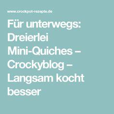 Für unterwegs: Dreierlei Mini-Quiches – Crockyblog – Langsam kocht besser