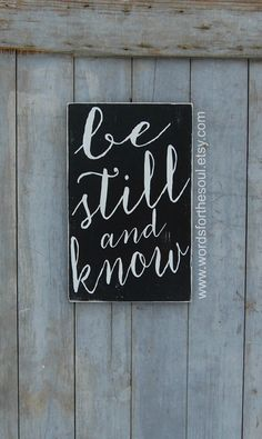 Be Still and Know Psalm 46:10    This is a completely hand painted sign on pine board. Its shown here in a distressed black background with