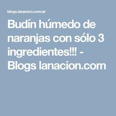 Budín húmedo de naranjas con sólo 3 ingredientes!!! - Blogs lanacion.com