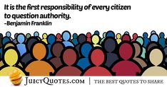 Question Authority Quote - (With Picture) Law Quotes, Post Quotes, Jokes Quotes, Daily Quotes, Benjamin Franklin, Meaning Of Life, Be Yourself Quotes, Picture Quotes, Citizen