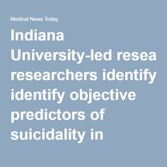 Indiana University-led researchers identify objective predictors of suicidality in women - Medical News Today