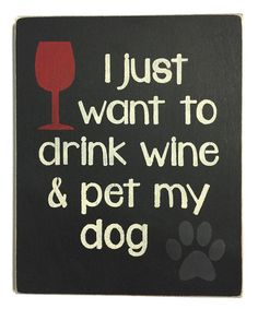 Look what I found on #zulily! 'I Just Want to Drink Wine and Pet My Dog' Wall Sign #zulilyfinds