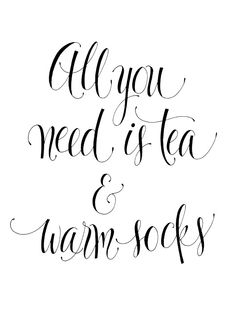 all you need is tea and warm socks.or wine and warm socks? Oh okay tea works too haha The Words, Happy Socks, Tea Quotes, Life Quotes, Quotes About Tea, Daily Quotes, Quotes Quotes, Qoutes, Famous Quotes