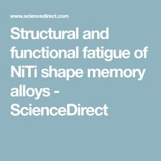 Structural and functional fatigue of NiTi shape memory alloys - ScienceDirect