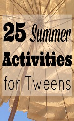 This list of 25 Summer Activities for tweens is sure to be a boredom buster during Summer break.