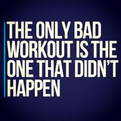 The only bad workout...
