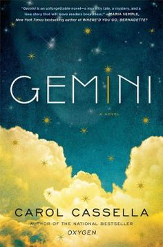 Gemini by Carol Cassella. A medical mystery wrapped in a contemporary love story, GEMINI is a stand out new novel from the Cassella, a practicing M.D. and author of the national bestseller OXYGEN.