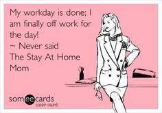 Workday don....NEVER said the stay at home Mom