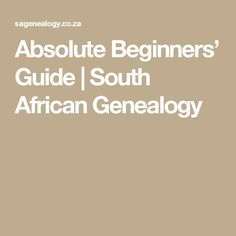 Absolute Beginners' Guide | South African Genealogy