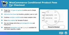 WooCommerce Conditional Product Fees For Checkout allows you to charge extra fees in a cart, based on the combination of multiple conditional rules that you configure. Key features: - 14 types of options to allow you to charge extra fees - Add extra fees based on location, product, user or cart - Combine multiple conditions - You can charge extra fees % wise and fixed price. Live Demo Link: http://wooconditionalextrafees.demo.store.multidots.com/