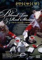 NCSU Libraries Online Catalog: Blood tea and red string [videorecording]