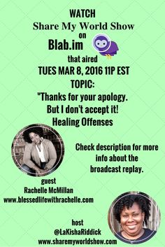 "Our special guest will be Rachelle McMillan.  Rachelle is the CEO of She Mogul, LLC a multimedia corporation that is the parent company of Fix My Write and author and blogger of Blessed Life With Rachelle.  We will discuss how to find healing when you have been offended or have offended others and trending topics of celebrity apologies.  Were their apologies sincere?  Or were they just sorry for getting ""caught?""  Join the discussion!  Subscribe to watch LIVE or click to watch REPLAY!"
