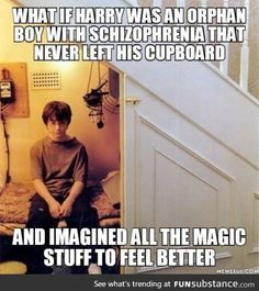 What if Harry Potter wasn't real and neither is magic and he's actually just a character that some lady came up with and then wrote a book about this imaginary wizarding school that became super famous?