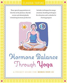 Hormone Balance Through Yoga: A Pocket Guide for Women Over 40 by Claudia Turske Ph. Menopause, Hormon Yoga, Massage Tips, Business And Economics, Over 40, Language Study, Yoga Positions, Breathing Techniques, Hormone Balancing