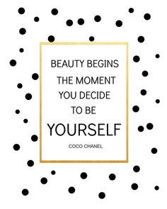 """Beauty begins the moment you decide to be yourself."" -COCO CHANEL"