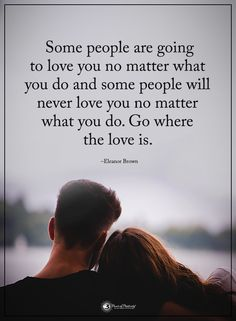 Some people are going to love you no matter what you do and some people will never love you no matter what you do. Go where the love is. - Eleanor Brown #powerofpositivity #positivewords #positivethinking #inspirationalquote #motivationalquotes #quotes