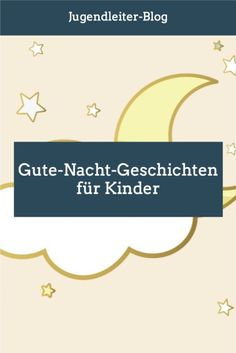 Gute-Nacht-Geschichten zum Vorlesen für Kinder, vor dem Einschlafen am Abend in der Familie, oder auch in der Kita oder dem Kidnergarten. In Kindergarten, Blog, Stories For Children, Falling Asleep, Traveling With Children, School Children