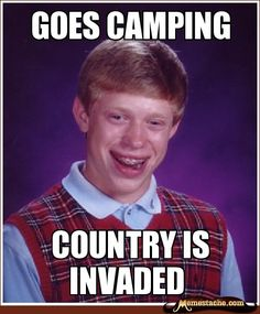 Bad Luck Brian: Goes camping...
