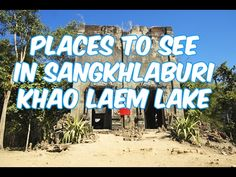 Places to See in Sangkhlaburi - Khao Laem Lake