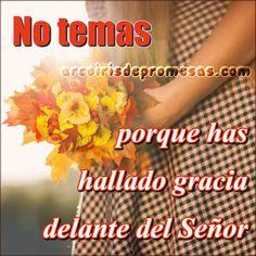 Arcoiris de Promesas  Visita mi blog:  http://www.arcoirisdepromesas.com/2015/02/no-temas.html