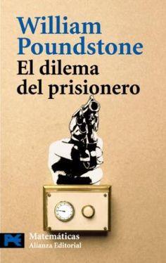 El dilema del prisionero : John von Neumann, la teoría de juegos y la bomba / William Poundstone.. -- 3ª ed.. -- Madrid : Alianza Editorial, 2015