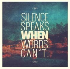Image result for silence speaks when words can't