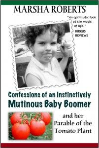 """Marsha Roberts: """"Confessions of an Instinctively Mutinous Baby Boomer: And Her Parable of the Tomato Plant"""""""