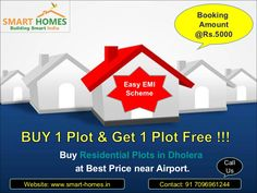 Buy Residential Plot in Dholera near Dholera International Airport at affordable price. Special Offer for you !!! 1. Buy 1 Plot & Get 1 Free. 2. Zero Down Payment Plan. 3. Booking Amount Rs.5000/- Only. 4. Easy EMIs Scheme.  Project's Location: 8-9 mins from CBD (Central Business District, Dholera). 7 mins from international airport. 300 meters from Fedara-Pipli Highway (Famously known as International Airport Highway). 800 meters from State Highway-1 going to Bhavnagar. 2 mins from Gallops.