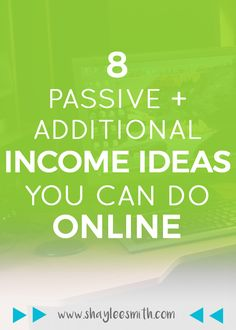 8 Passive + Additional Income Ideas You Can Do Online << Shaylee Smith