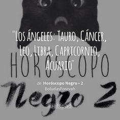 """Los ángeles: Tauro, Cáncer, Leo, Libra, Capricornio, Acuario"" - de Horóscopo Negro • 2 (en Wattpad) https://www.wattpad.com/281143761?utm_source=ios&utm_medium=pinterest&utm_content=share_quote&%26wp_page=quote&wp_uname=-BirdWatcher-&wp_originator=4K95RaXKMUmcUPddz7sfTBEQ31nP8eSUQnYBfVPKkNnxAjjb3Wz9iO6YYC54tltnDf5x8ir8k2zo9hkYLvaHESlJqAbjVbp%2BGGf44jKMclSh6Z8a26s7qWLNipu%2FXS7E #quote #wattpad"