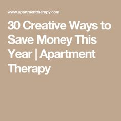 30 Creative Ways to Save Money This Year | Apartment Therapy