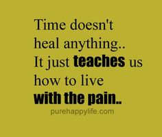 #quotes - Time doesnt heal anything...more on purehappylife.com