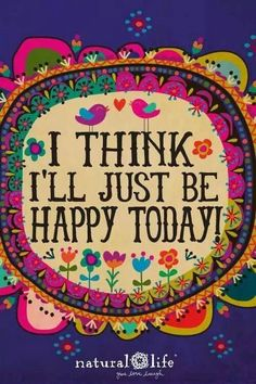 I think I'll just be happy today Just Be Happy, Happy Today, Happy Life, Happy Thoughts, Positive Thoughts, Positive Quotes, Body Positive, Random Thoughts, Deep Thoughts