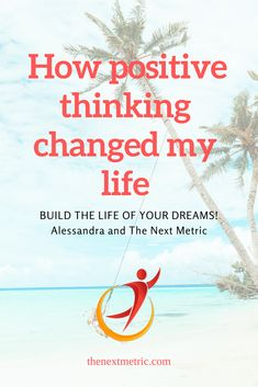 How positive thinking changed my life - THE NEXT METRIC