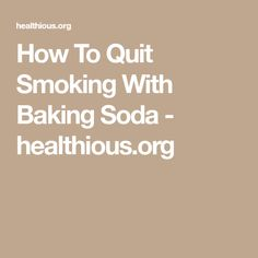 How To Quit Smoking With Baking Soda - healthious.org