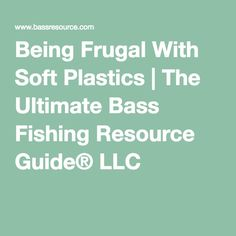 Being Frugal With Soft Plastics | The Ultimate Bass Fishing Resource Guide® LLC