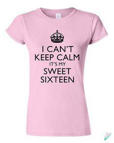 I Can't Keep Calm Its My Sweet 16 T-shirt Tshirt Tee by TeenieTees