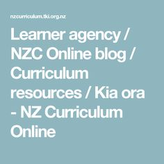 Learner agency / NZC Online blog / Curriculum resources / Kia ora - NZ Curriculum Online