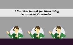 Major Mistakes To Consider When Using Localization Companies