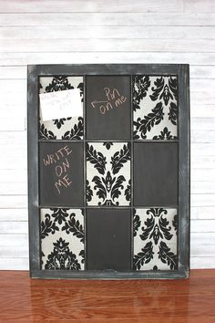 Repurpose a window to make a message board.  - Spray chalkboard paint on some window panes and cover the others with fabric