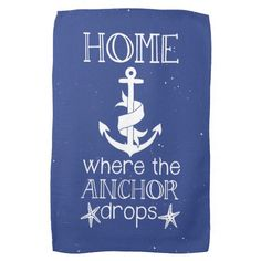 Home is Where the Anchor Drops Nautical Quote Kitchen Towels - Dec 6