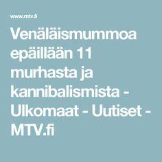 Venäläismummoa epäillään 11 murhasta ja kannibalismista - Ulkomaat - Uutiset - MTV.fi
