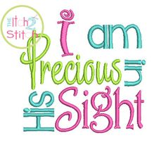 Precious in His Sight embroidery design in 4x4, 5x7 and 6x10 INSTANT DOWNLOAD now available by TheItch2Stitch on Etsy https://www.etsy.com/listing/173362249/precious-in-his-sight-embroidery-design