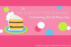 The No Skills, No Frills Approach to Decorating Kids Birthday Cakes