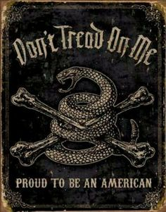 Don't Tread On Me. God, Gold and Guns! Global Sovereign Freedom or Death!