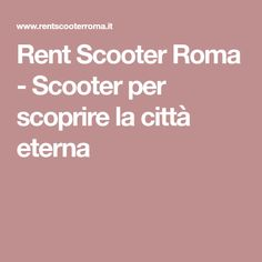 Rent Scooter Roma - Scooter per scoprire la città eterna
