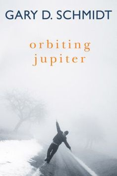 """<2015 Pin> Orbiting Jupiter by Gary D. Schmidt. SUMMARY: """"Jack, 12, tells the gripping story of Joseph, 14, who joins his family as a foster child. Damaged in prison, Joseph wants nothing more than to find his baby daughter, Jupiter, whom he has never seen. When Joseph has begun to believe he'll have a future, he is confronted by demons from his past that force a tragic sacrifice""""-- Provided by publisher."""